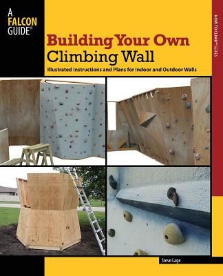 Building Your Own Climbing Wall By Lage, Steve